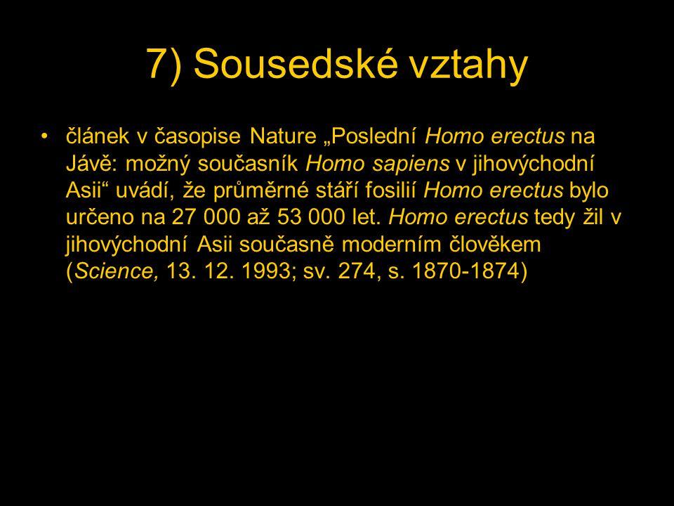 """7) Sousedské vztahy článek v časopise Nature """"Poslední Homo erectus na Jávě: možný současník Homo sapiens v jihovýchodní Asii uvádí, že průměrné stáří fosilií Homo erectus bylo určeno na 27 000 až 53 000 let."""