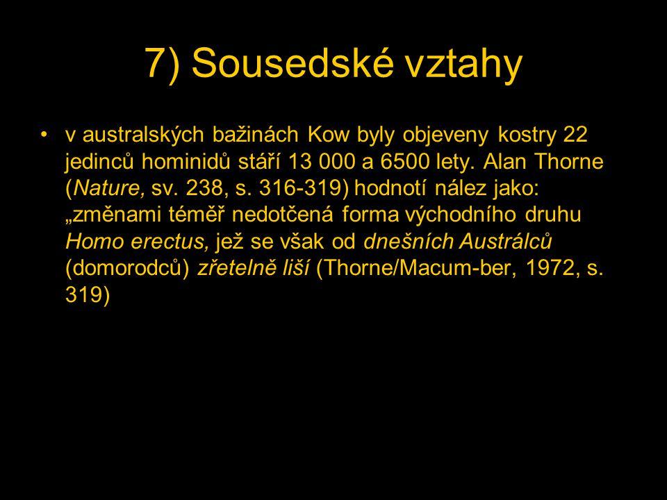 7) Sousedské vztahy v australských bažinách Kow byly objeveny kostry 22 jedinců hominidů stáří 13 000 a 6500 lety. Alan Thorne (Nature, sv. 238, s. 31