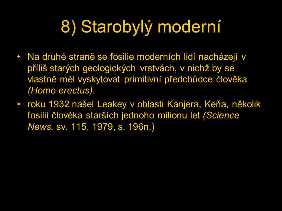 8) Starobylý moderní Na druhé straně se fosilie moderních lidí nacházejí v příliš starých geologických vrstvách, v nichž by se vlastně měl vyskytovat primitivní předchůdce člověka (Homo erectus).