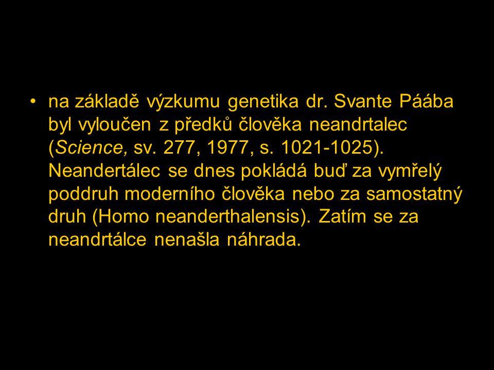 na základě výzkumu genetika dr. Svante Páába byl vyloučen z předků člověka neandrtalec (Science, sv. 277, 1977, s. 1021-1025). Neandertálec se dnes po