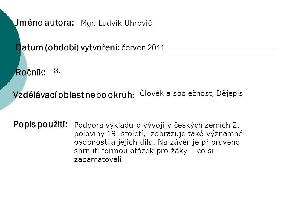 Jméno autora: Popis použití: Datum (období) vytvoření: červen 2011 Ročník: Vzdělávací oblast nebo okruh : Mgr. Ludvík Uhrovič 8. Člověk a společnost,