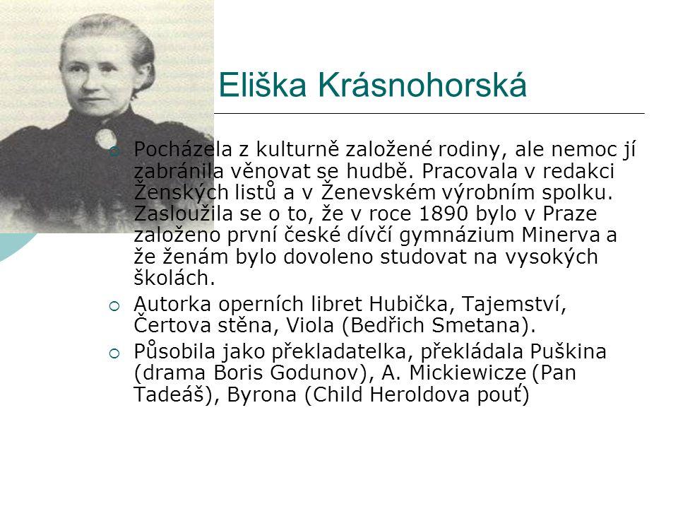 Eliška Krásnohorská  Pocházela z kulturně založené rodiny, ale nemoc jí zabránila věnovat se hudbě. Pracovala v redakci Ženských listů a v Ženevském
