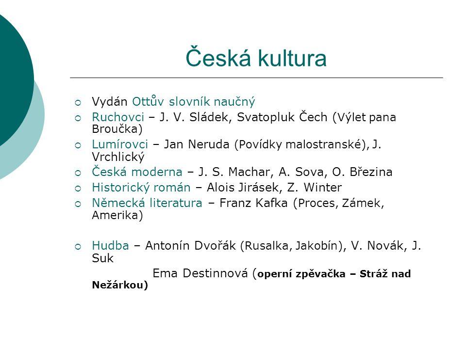 Česká kultura  Vydán Ottův slovník naučný  Ruchovci – J. V. Sládek, Svatopluk Čech ( Výlet pana Broučka)  Lumírovci – Jan Neruda (Povídky malostran