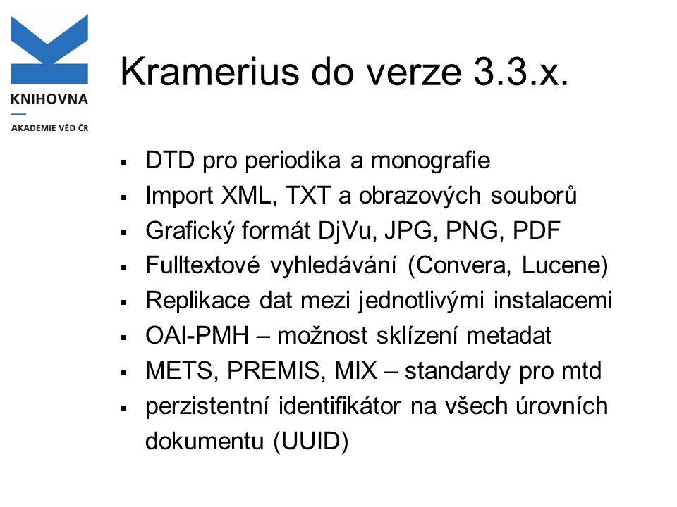 Kramerius do verze 3.3.x.  DTD pro periodika a monografie  Import XML, TXT a obrazových souborů  Grafický formát DjVu, JPG, PNG, PDF  Fulltextové