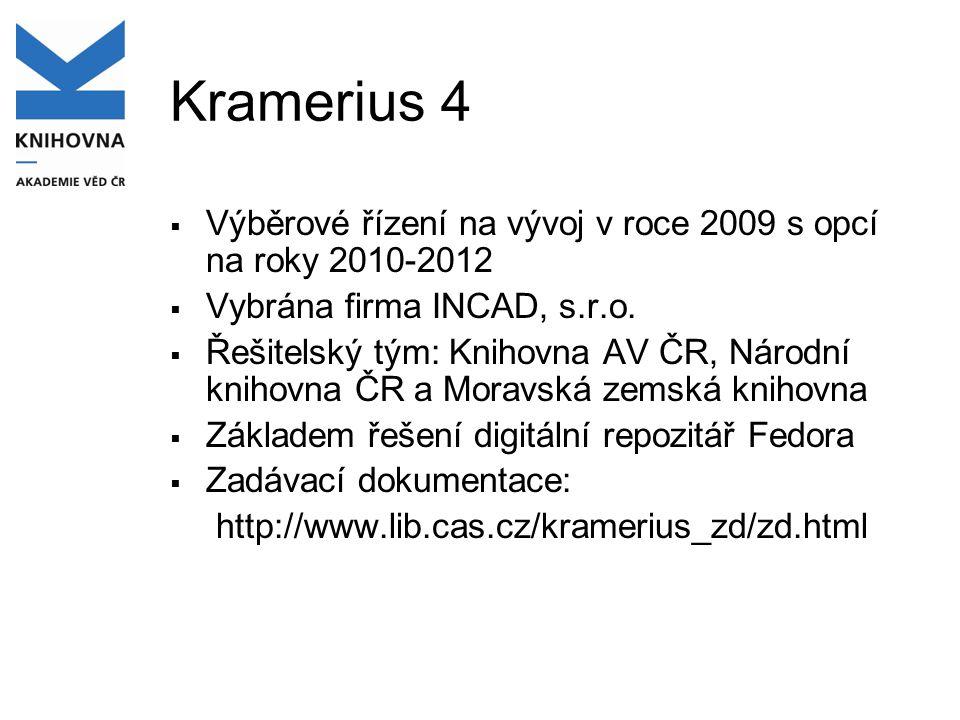 Kramerius 4  Výběrové řízení na vývoj v roce 2009 s opcí na roky 2010-2012  Vybrána firma INCAD, s.r.o.  Řešitelský tým: Knihovna AV ČR, Národní kn