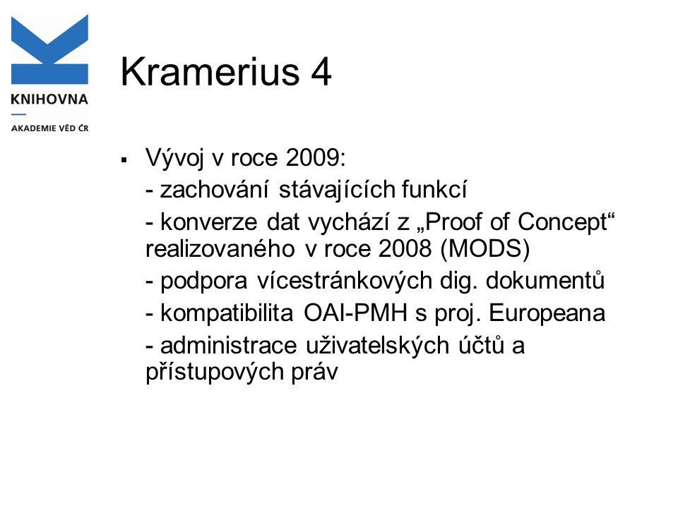 """Kramerius 4  Vývoj v roce 2009: - zachování stávajících funkcí - konverze dat vychází z """"Proof of Concept"""" realizovaného v roce 2008 (MODS) - podpora"""