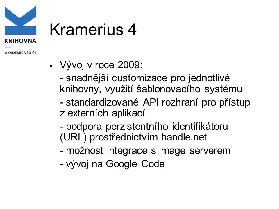 Kramerius 4  Vývoj v roce 2009: - snadnější customizace pro jednotlivé knihovny, využití šablonovacího systému - standardizované API rozhraní pro pří