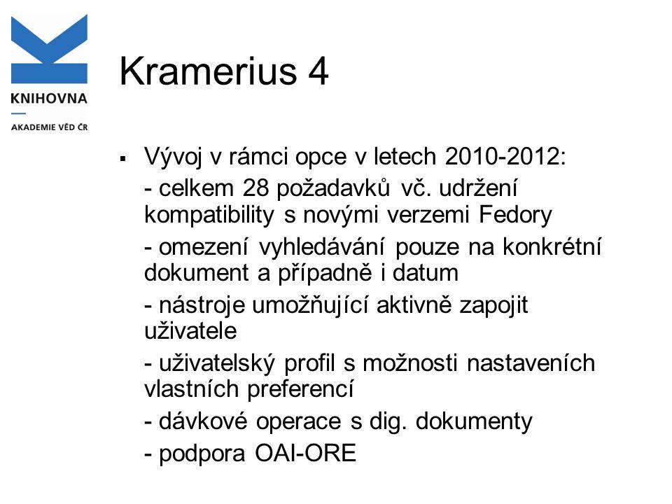 Kramerius 4  Vývoj v rámci opce v letech 2010-2012: - celkem 28 požadavků vč. udržení kompatibility s novými verzemi Fedory - omezení vyhledávání pou