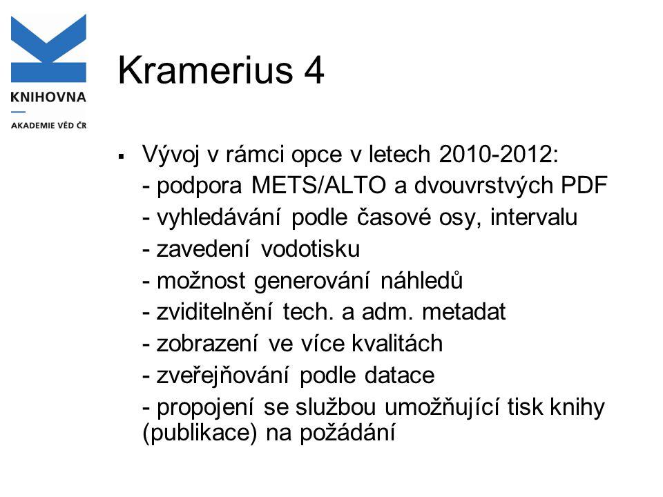 Kramerius 4  Vývoj v rámci opce v letech 2010-2012: - podpora METS/ALTO a dvouvrstvých PDF - vyhledávání podle časové osy, intervalu - zavedení vodot