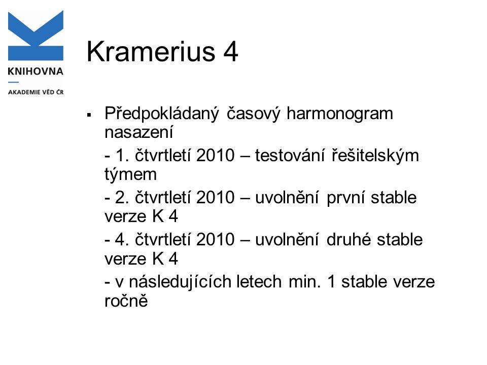 Kramerius 4  Předpokládaný časový harmonogram nasazení - 1. čtvrtletí 2010 – testování řešitelským týmem - 2. čtvrtletí 2010 – uvolnění první stable