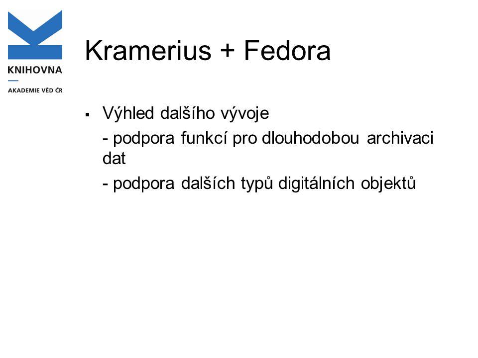 Kramerius + Fedora  Výhled dalšího vývoje - podpora funkcí pro dlouhodobou archivaci dat - podpora dalších typů digitálních objektů