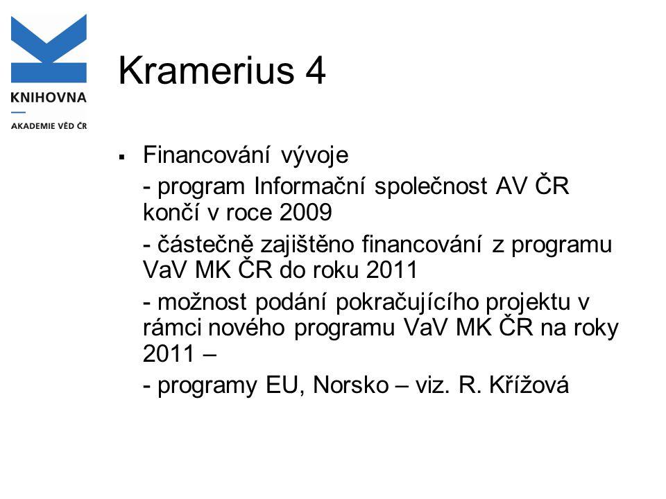 Kramerius 4  Financování vývoje - program Informační společnost AV ČR končí v roce 2009 - částečně zajištěno financování z programu VaV MK ČR do roku