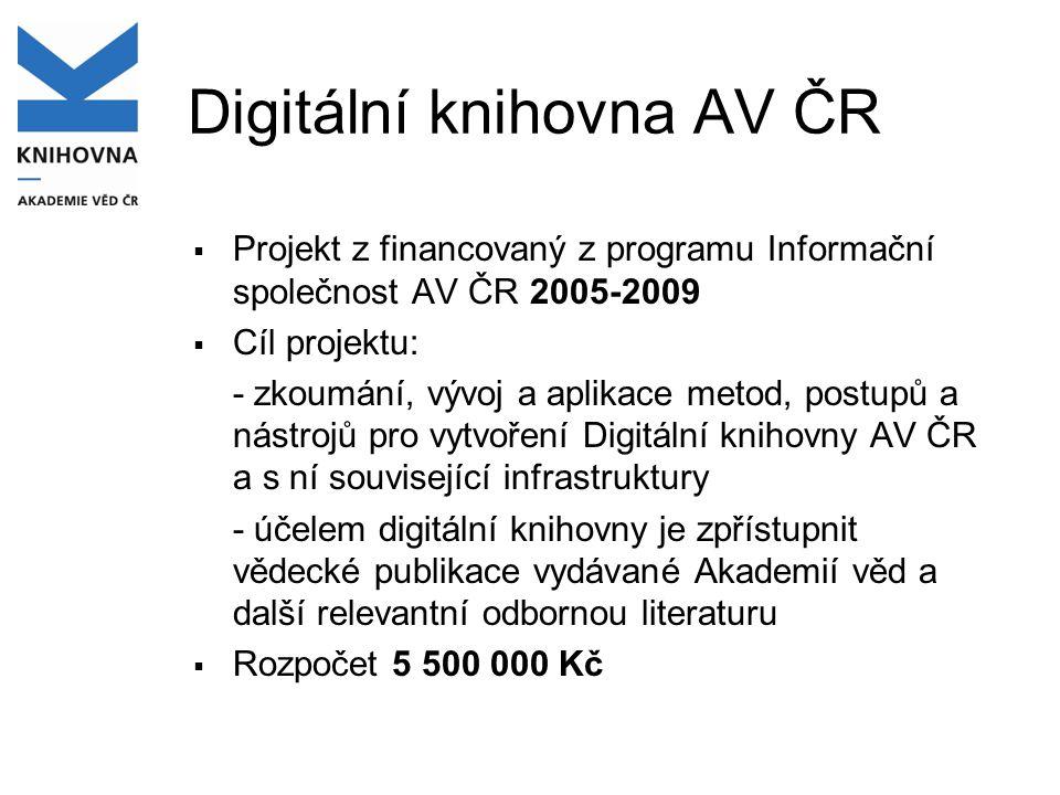 Digitální knihovna AV ČR  Projekt z financovaný z programu Informační společnost AV ČR 2005-2009  Cíl projektu: - zkoumání, vývoj a aplikace metod,