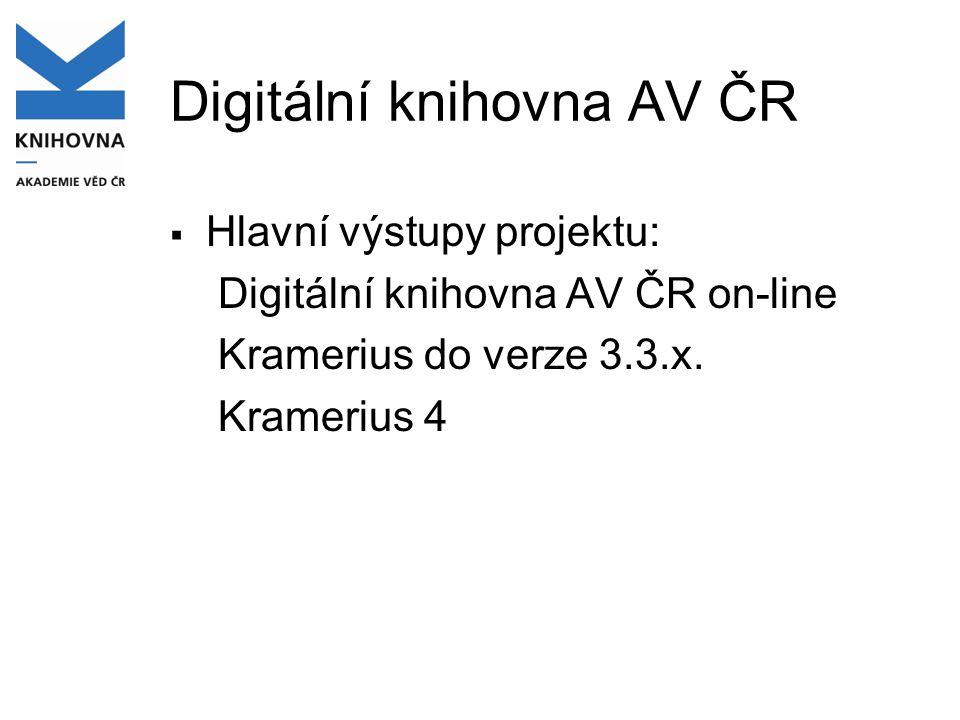Digitální knihovna AV ČR  Hlavní výstupy projektu: Digitální knihovna AV ČR on-line Kramerius do verze 3.3.x. Kramerius 4