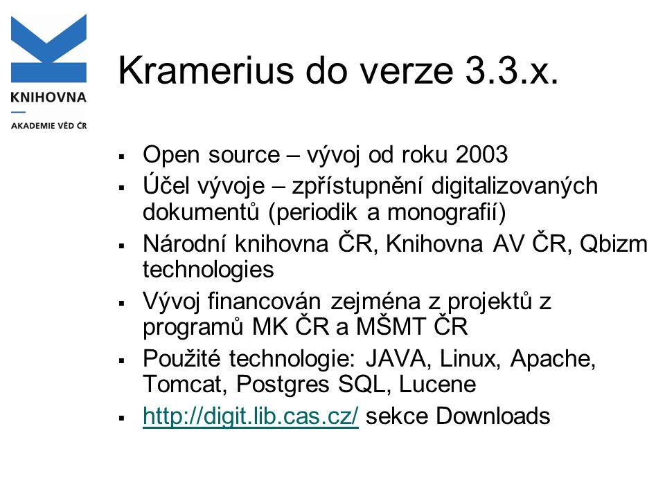 Kramerius do verze 3.3.x.  Open source – vývoj od roku 2003  Účel vývoje – zpřístupnění digitalizovaných dokumentů (periodik a monografií)  Národní
