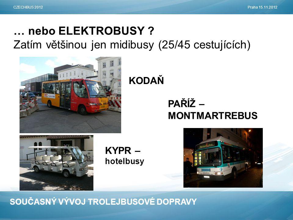SOUČASNÝ VÝVOJ TROLEJBUSOVÉ DOPRAVY … nebo ELEKTROBUSY ? Zatím většinou jen midibusy (25/45 cestujících) CZECHBUS 2012Praha 15.11.2012 KODAŇ PAŘÍŽ – M