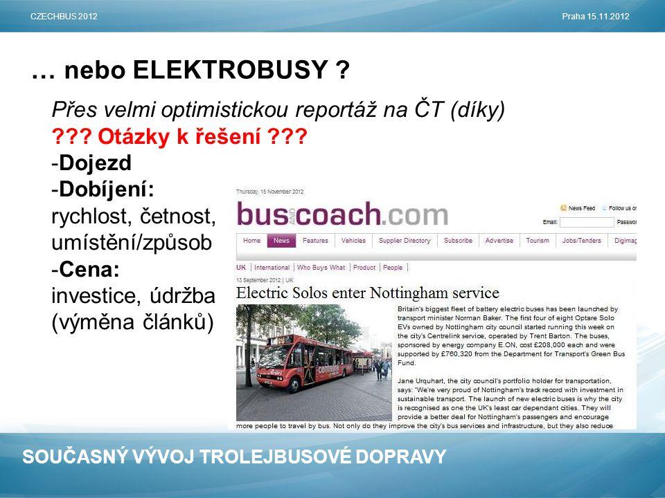 SOUČASNÝ VÝVOJ TROLEJBUSOVÉ DOPRAVY … nebo ELEKTROBUSY ? CZECHBUS 2012Praha 15.11.2012 Přes velmi optimistickou reportáž na ČT (díky) ??? Otázky k řeš