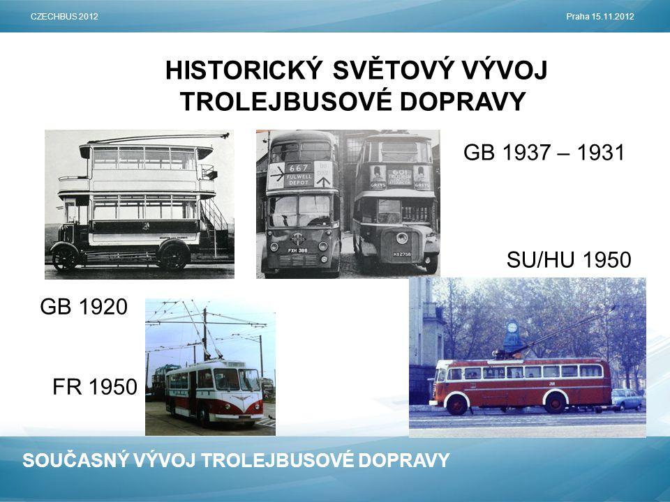 SOUČASNÝ VÝVOJ TROLEJBUSOVÉ DOPRAVY HISTORICKÝ SVĚTOVÝ VÝVOJ TROLEJBUSOVÉ DOPRAVY VÝSTAVBA NOVÝCH T-BUS PROVOZŮ CZECHBUS 2012Praha 15.11.2012