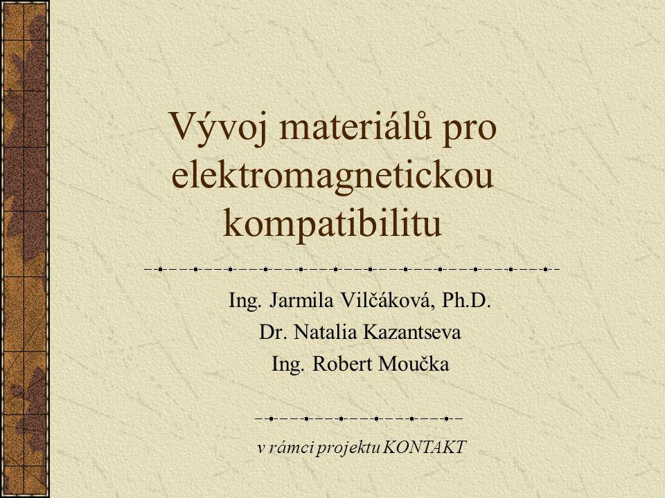 Vývoj materiálů pro elektromagnetickou kompatibilitu Ing. Jarmila Vilčáková, Ph.D. Dr. Natalia Kazantseva Ing. Robert Moučka v rámci projektu KONTAKT