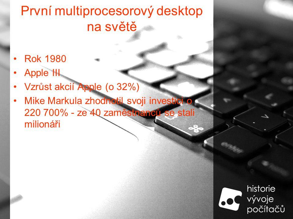 První multiprocesorový desktop na světě Rok 1980 Apple III Vzrůst akcií Apple (o 32%) Mike Markula zhodnotil svoji investici o 220 700% - ze 40 zaměstnanců se stali milionáři