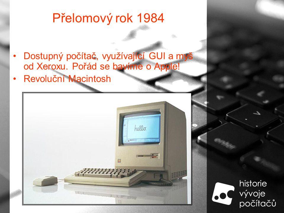 Přelomový rok 1984 Dostupný počítač, využívající GUI a myš od Xeroxu.
