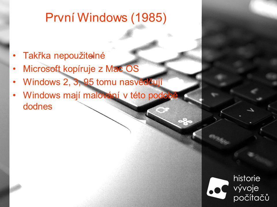 První Windows (1985) Takřka nepoužitelné Microsoft kopíruje z Mac OS Windows 2, 3, 95 tomu nasvědčují Windows mají malování v této podobě dodnes
