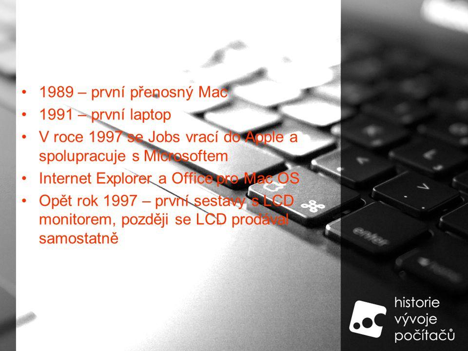 1989 – první přenosný Mac 1991 – první laptop V roce 1997 se Jobs vrací do Apple a spolupracuje s Microsoftem Internet Explorer a Office pro Mac OS Opět rok 1997 – první sestavy s LCD monitorem, později se LCD prodával samostatně