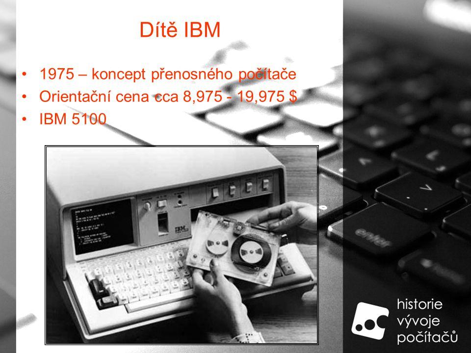 Dítě IBM 1975 – koncept přenosného počítače Orientační cena cca 8,975 - 19,975 $ IBM 5100