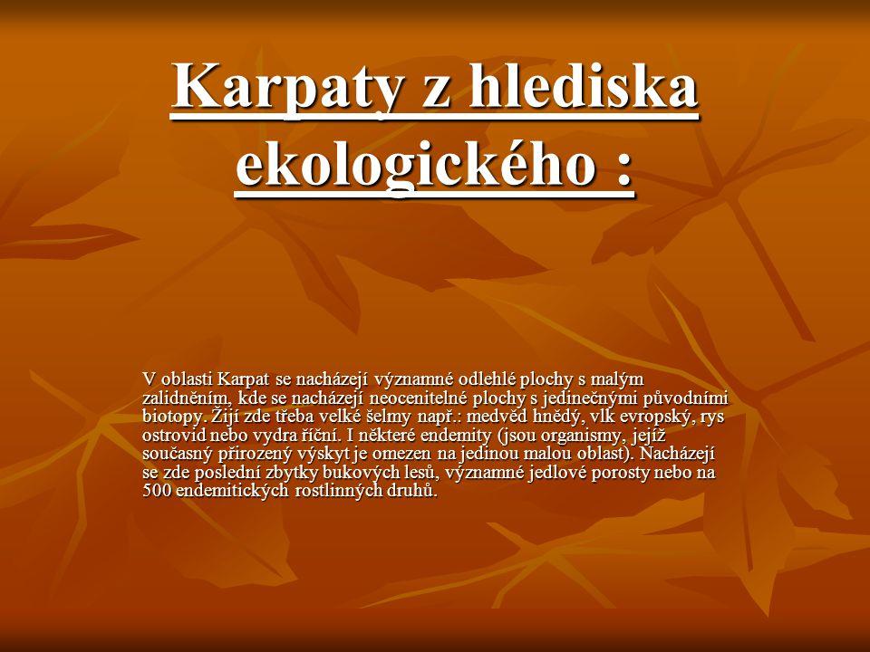 Karpaty z hlediska ekologického : V oblasti Karpat se nacházejí významné odlehlé plochy s malým zalidněním, kde se nacházejí neocenitelné plochy s jedinečnými původními biotopy.