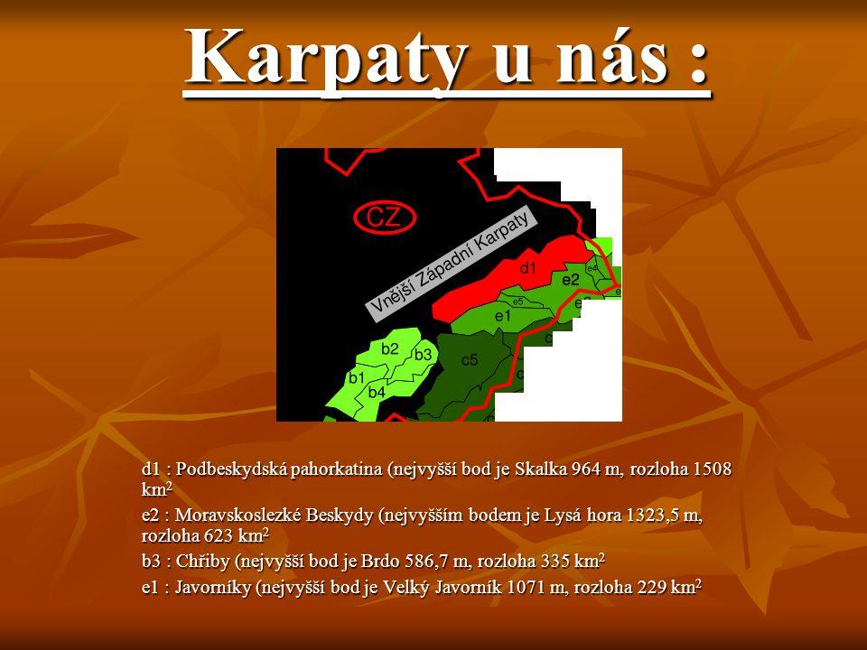 Karpaty u nás : d1 : Podbeskydská pahorkatina (nejvyšší bod je Skalka 964 m, rozloha 1508 km 2 e2 : Moravskoslezké Beskydy (nejvyšším bodem je Lysá ho