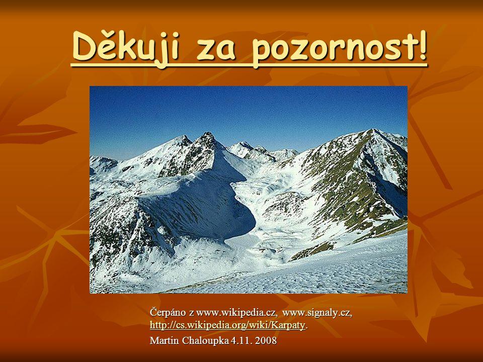 Děkuji za pozornost! Čerpáno z www.wikipedia.cz, www.signaly.cz, http://cs.wikipedia.org/wiki/Karpaty. http://cs.wikipedia.org/wiki/Karpaty Martin Cha