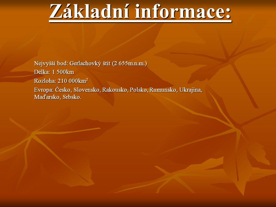 Základní informace: Nejvyšší bod: Gerlachovký štít (2 655m.n.m.) Délka: 1 500km Rozloha: 210 000km 2 Evropa: Česko, Slovensko, Rakousko, Polsko, Rumun
