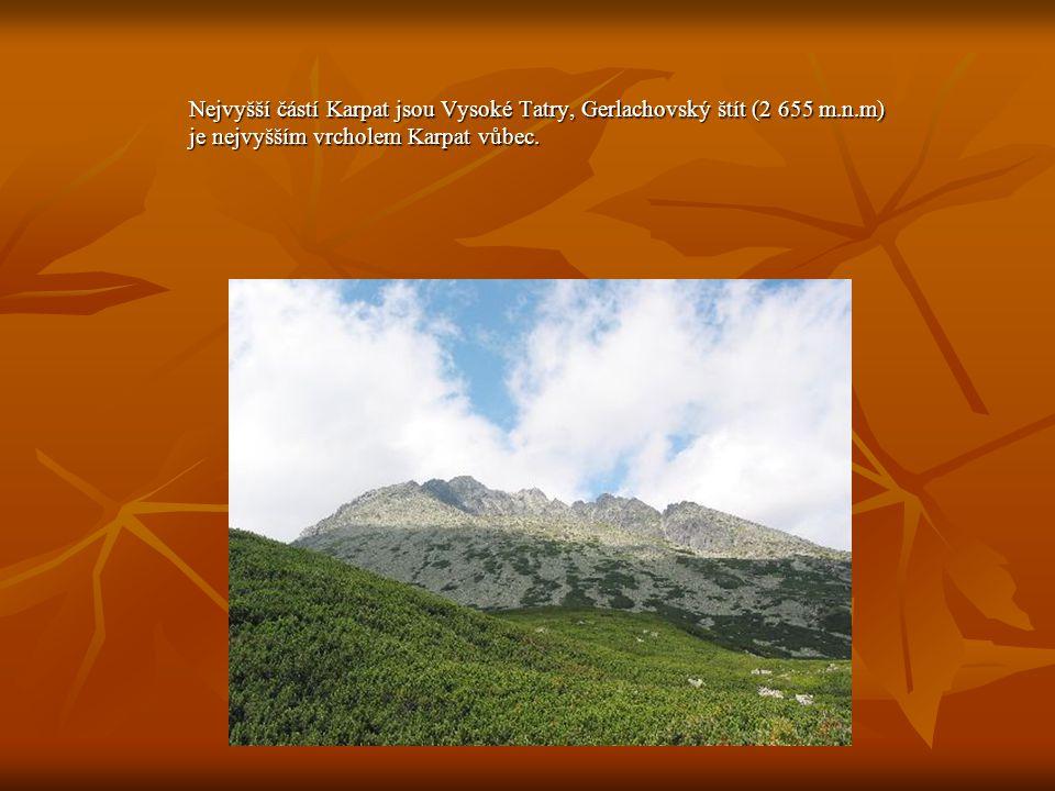 Nejvyšší částí Karpat jsou Vysoké Tatry, Gerlachovský štít (2 655 m.n.m) je nejvyšším vrcholem Karpat vůbec.