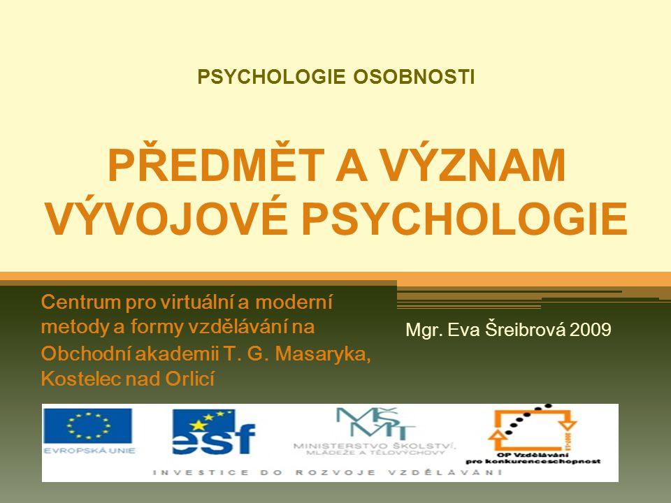 PSYCHOLOGIE OSOBNOSTI PŘEDMĚT A VÝZNAM VÝVOJOVÉ PSYCHOLOGIE Centrum pro virtuální a moderní metody a formy vzdělávání na Obchodní akademii T. G. Masar