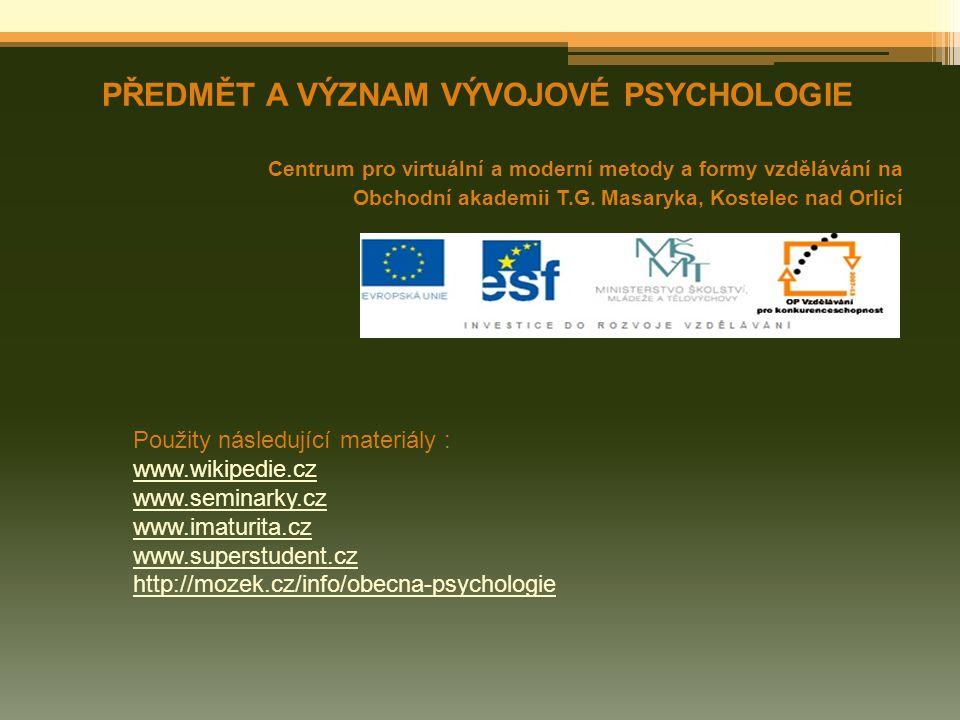 PŘEDMĚT A VÝZNAM VÝVOJOVÉ PSYCHOLOGIE Centrum pro virtuální a moderní metody a formy vzdělávání na Obchodní akademii T.G. Masaryka, Kostelec nad Orlic