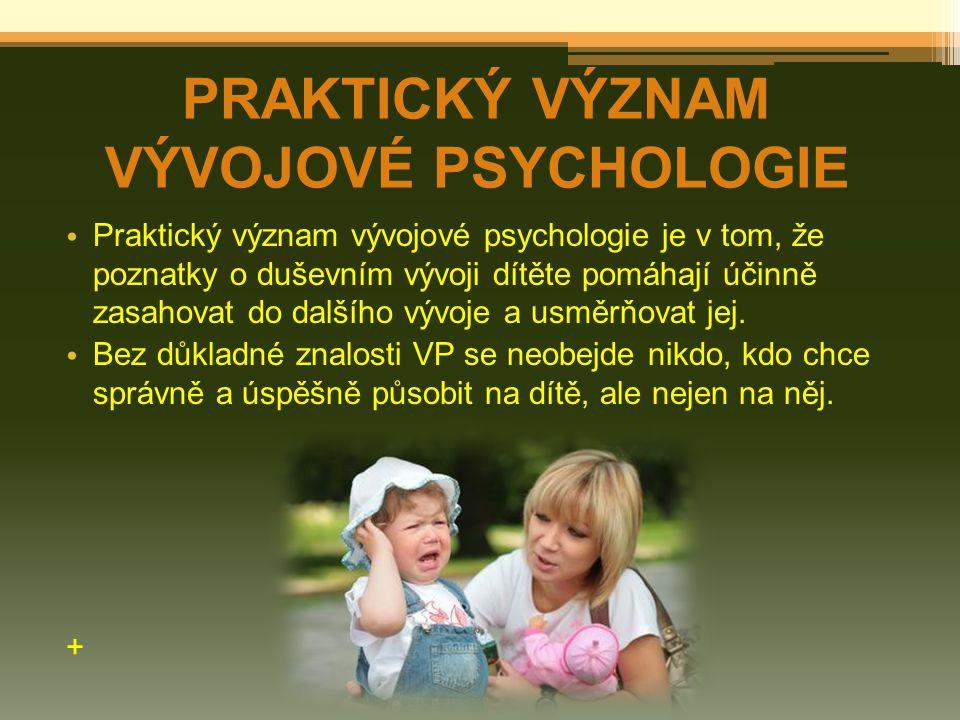 Praktický význam vývojové psychologie je v tom, že poznatky o duševním vývoji dítěte pomáhají účinně zasahovat do dalšího vývoje a usměrňovat jej. Bez