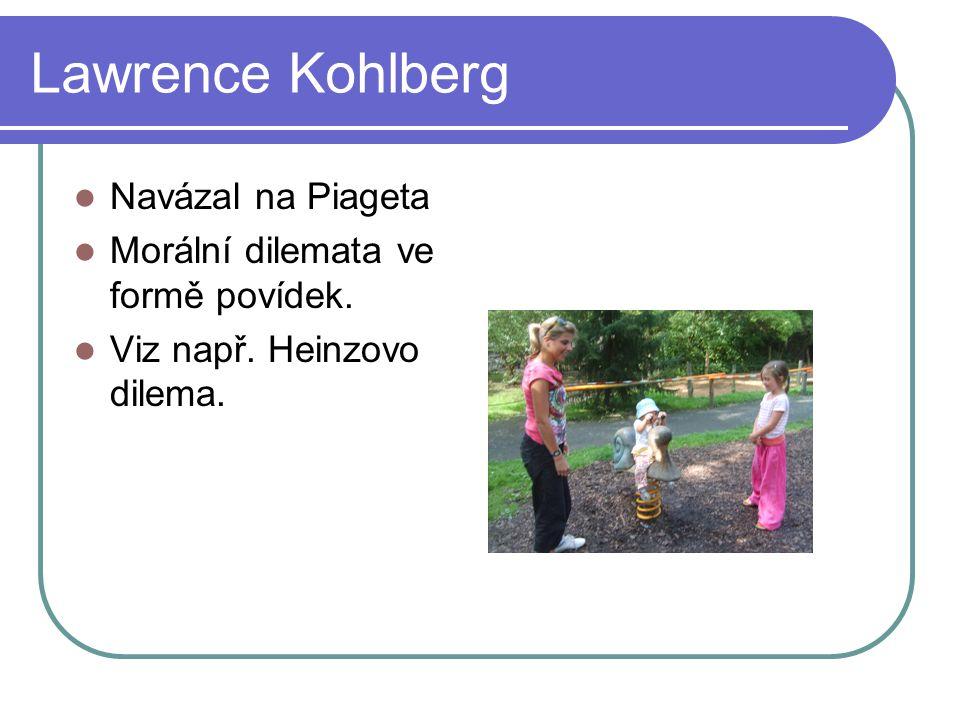 Lawrence Kohlberg Navázal na Piageta Morální dilemata ve formě povídek. Viz např. Heinzovo dilema.