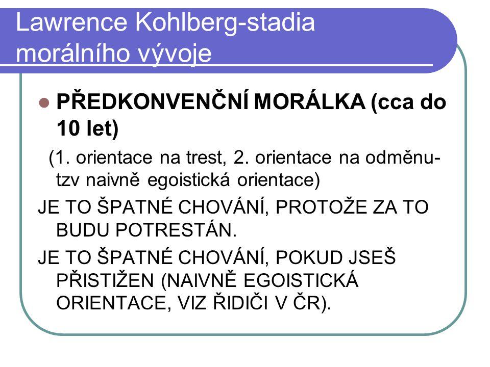 Lawrence Kohlberg-stadia morálního vývoje PŘEDKONVENČNÍ MORÁLKA (cca do 10 let) (1.