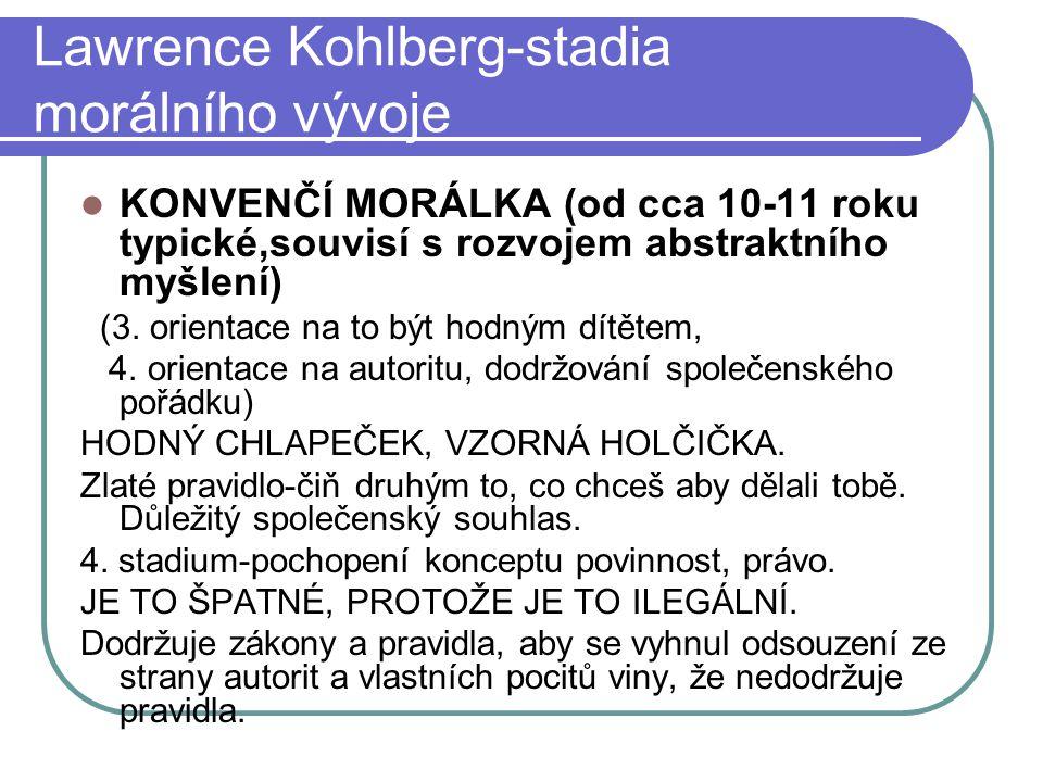 Lawrence Kohlberg-stadia morálního vývoje KONVENČÍ MORÁLKA (od cca 10-11 roku typické,souvisí s rozvojem abstraktního myšlení) (3.