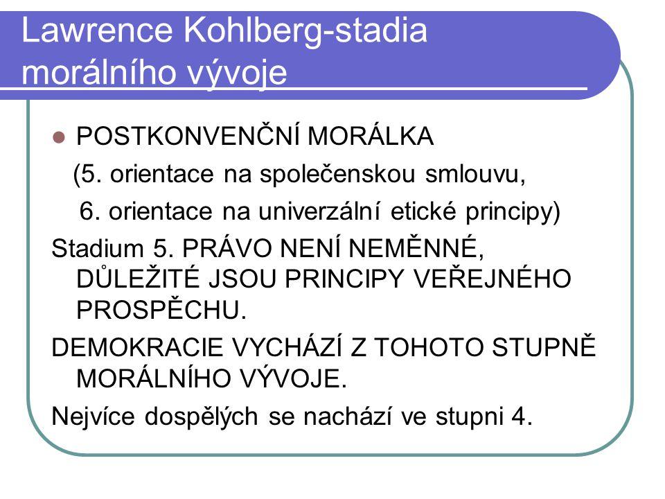 Lawrence Kohlberg-stadia morálního vývoje POSTKONVENČNÍ MORÁLKA (5.