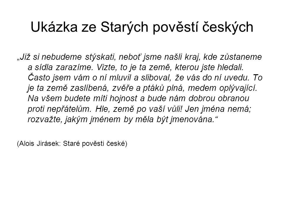 """Ukázka ze Starých pověstí českých """"Již si nebudeme stýskati, neboť jsme našli kraj, kde zůstaneme a sídla zarazíme. Vizte, to je ta země, kterou jste"""