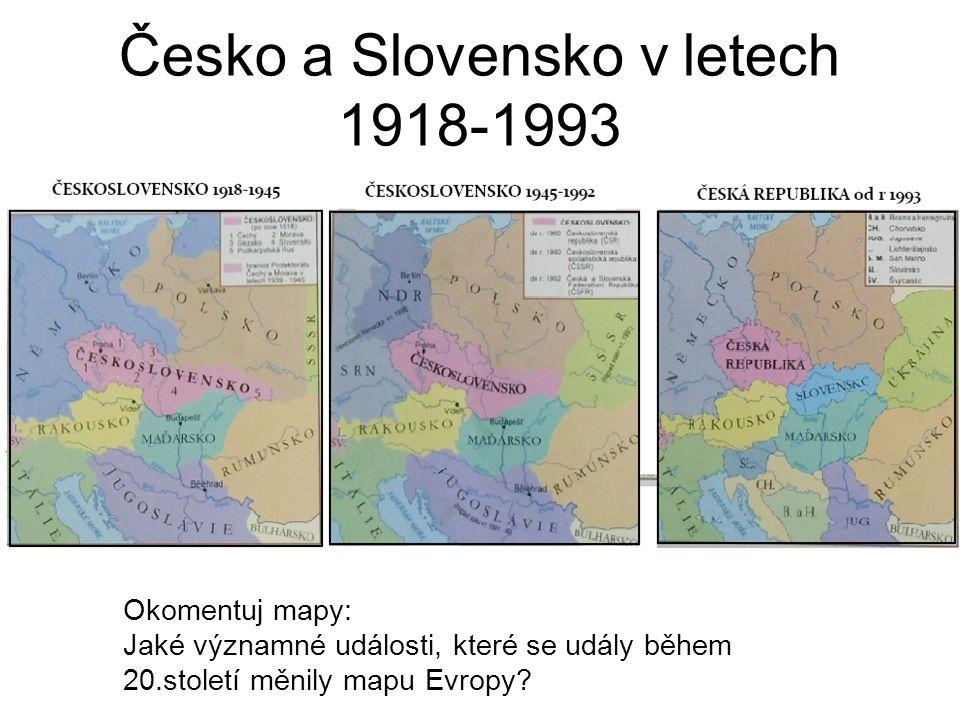 Česko a Slovensko v letech 1918-1993 Okomentuj mapy: Jaké významné události, které se udály během 20.století měnily mapu Evropy?