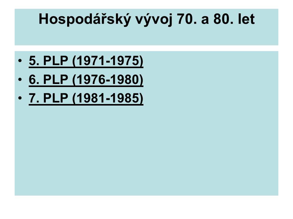 Hospodářský vývoj 70. a 80. let 5. PLP (1971-1975) 6. PLP (1976-1980) 7. PLP (1981-1985)