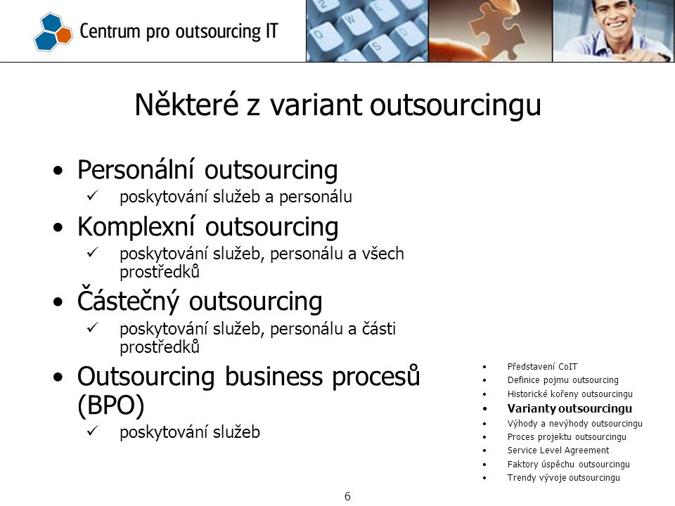 Personální outsourcing poskytování služeb a personálu Komplexní outsourcing poskytování služeb, personálu a všech prostředků Částečný outsourcing posk