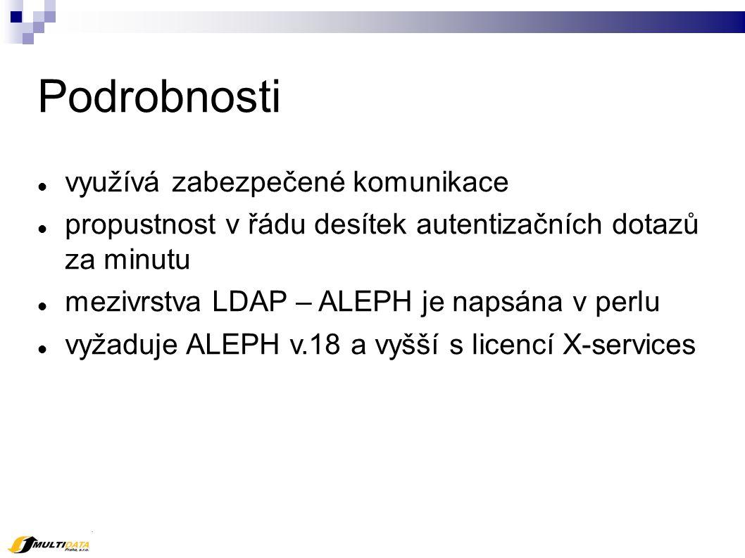 Podrobnosti využívá zabezpečené komunikace propustnost v řádu desítek autentizačních dotazů za minutu mezivrstva LDAP – ALEPH je napsána v perlu vyžaduje ALEPH v.18 a vyšší s licencí X-services