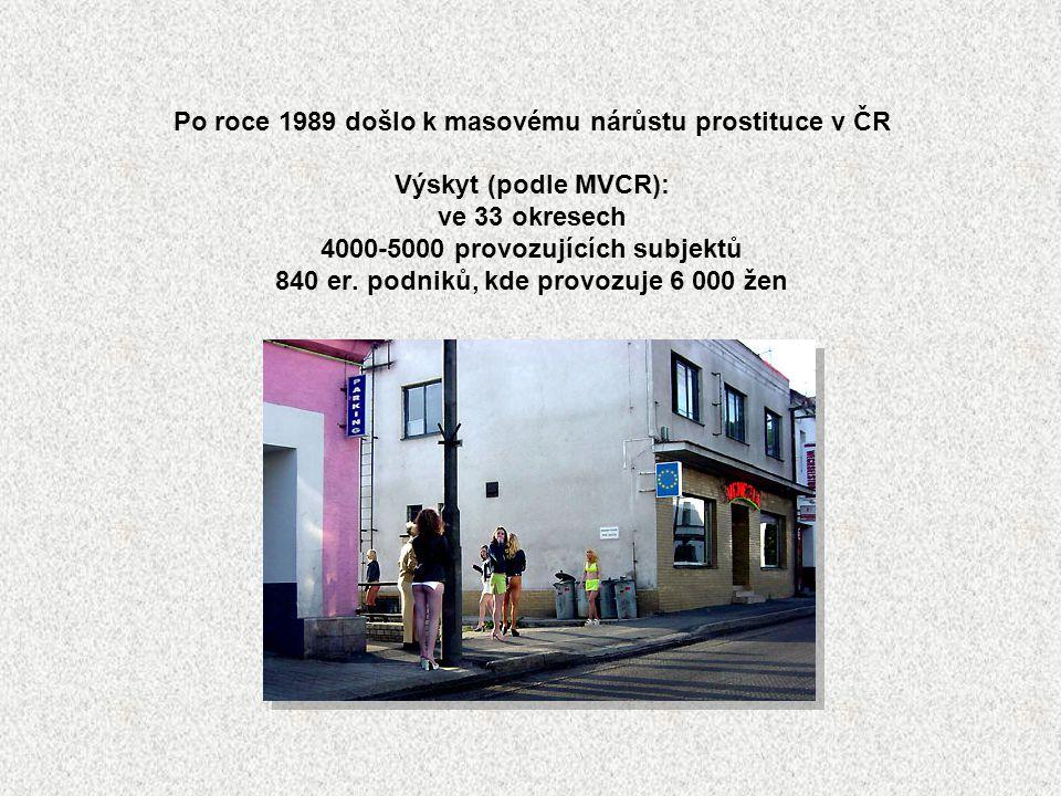 Po roce 1989 došlo k masovému nárůstu prostituce v ČR Výskyt (podle MVCR): ve 33 okresech 4000-5000 provozujících subjektů 840 er. podniků, kde provoz