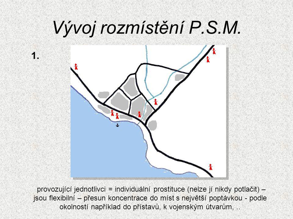 Vývoj rozmístění P.S.M. provozující jednotlivci = individuální prostituce (nelze jí nikdy potlačit) – jsou flexibilní – přesun koncentrace do míst s n