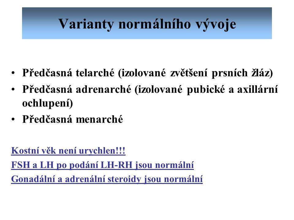 Varianty normálního vývoje Předčasná telarché (izolované zvětšení prsních žláz) Předčasná adrenarché (izolované pubické a axillární ochlupení) Předčas