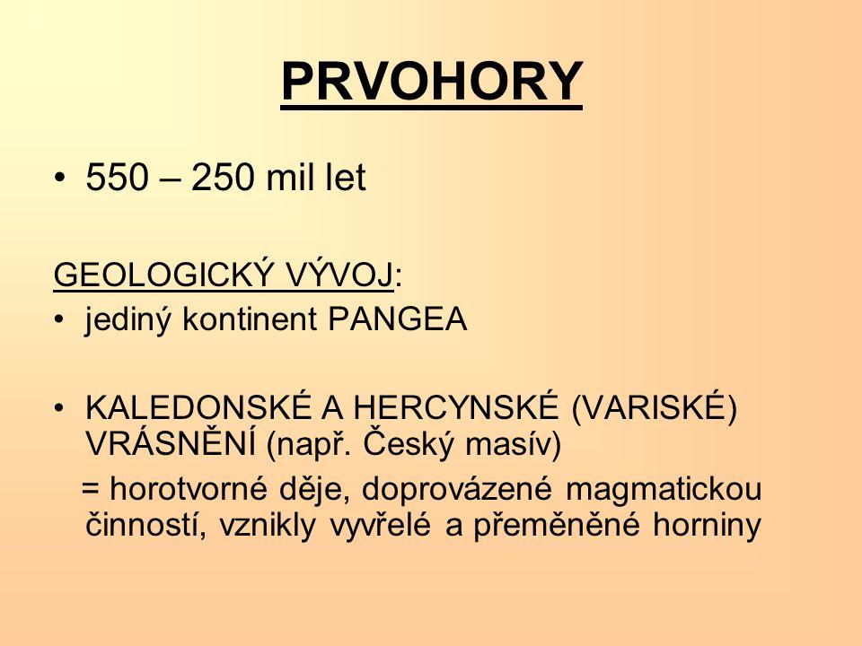 PRVOHORY 550 – 250 mil let GEOLOGICKÝ VÝVOJ: jediný kontinent PANGEA KALEDONSKÉ A HERCYNSKÉ (VARISKÉ) VRÁSNĚNÍ (např. Český masív) = horotvorné děje,