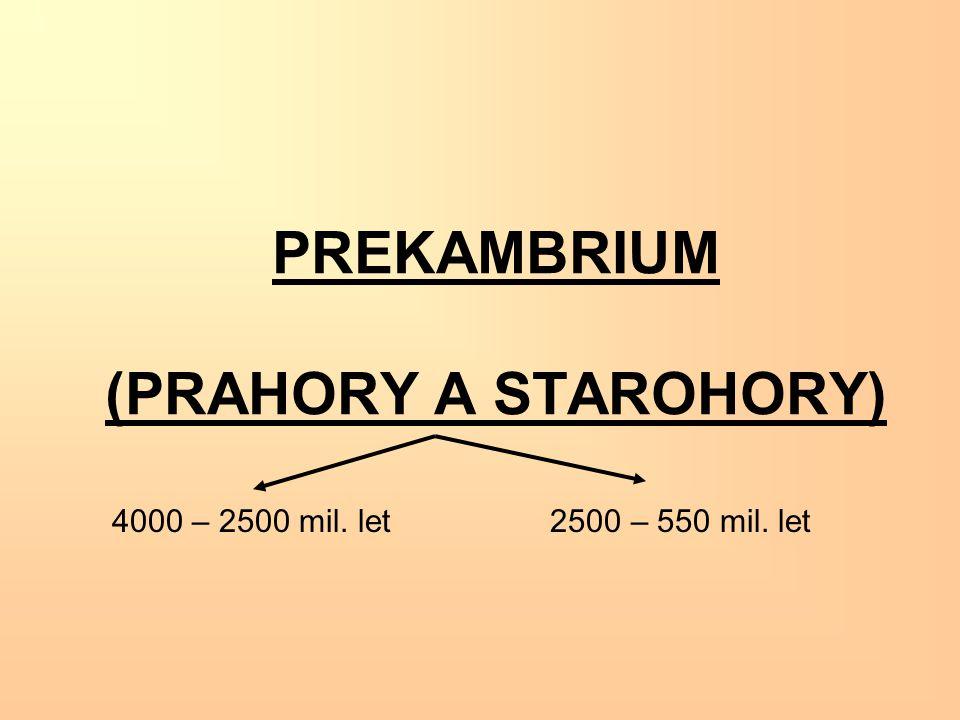 PREKAMBRIUM (PRAHORY A STAROHORY) 4000 – 2500 mil. let 2500 – 550 mil. let